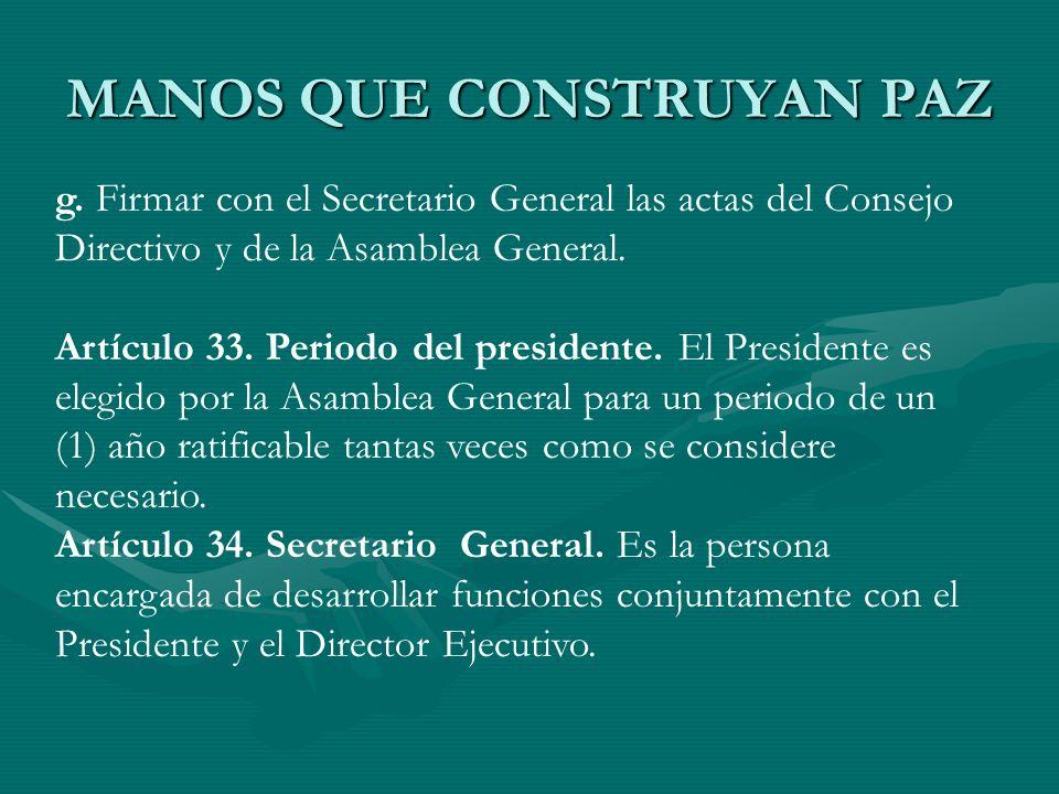 MANOS QUE CONSTRUYAN PAZ g. Firmar con el Secretario General las actas del Consejo Directivo y de la Asamblea General. Artículo 33. Periodo del presid