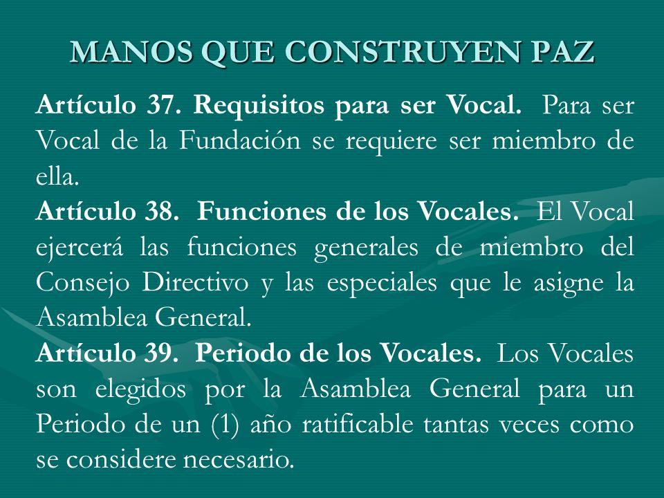 Artículo 37. Requisitos para ser Vocal. Para ser Vocal de la Fundación se requiere ser miembro de ella. Artículo 38. Funciones de los Vocales. El Voca