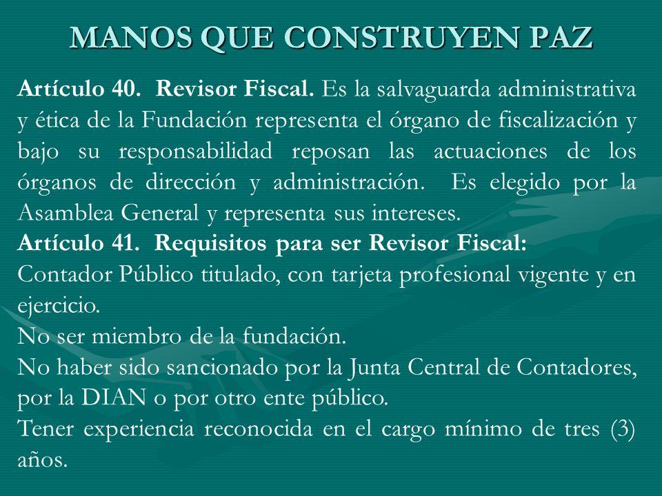 Artículo 40. Revisor Fiscal. Es la salvaguarda administrativa y ética de la Fundación representa el órgano de fiscalización y bajo su responsabilidad