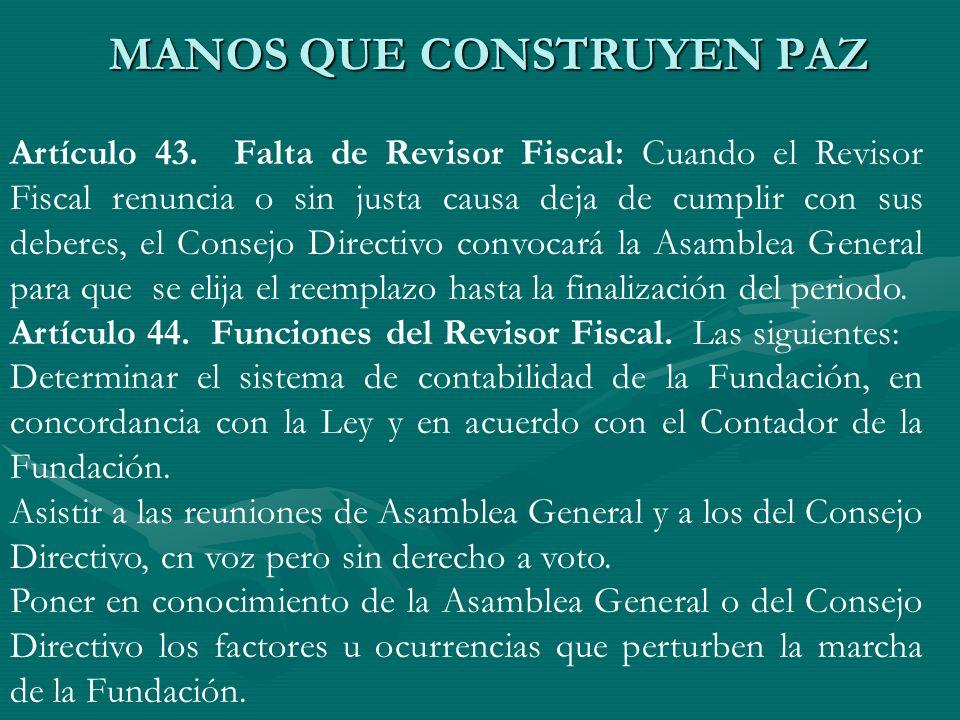 Artículo 43. Falta de Revisor Fiscal: Cuando el Revisor Fiscal renuncia o sin justa causa deja de cumplir con sus deberes, el Consejo Directivo convoc