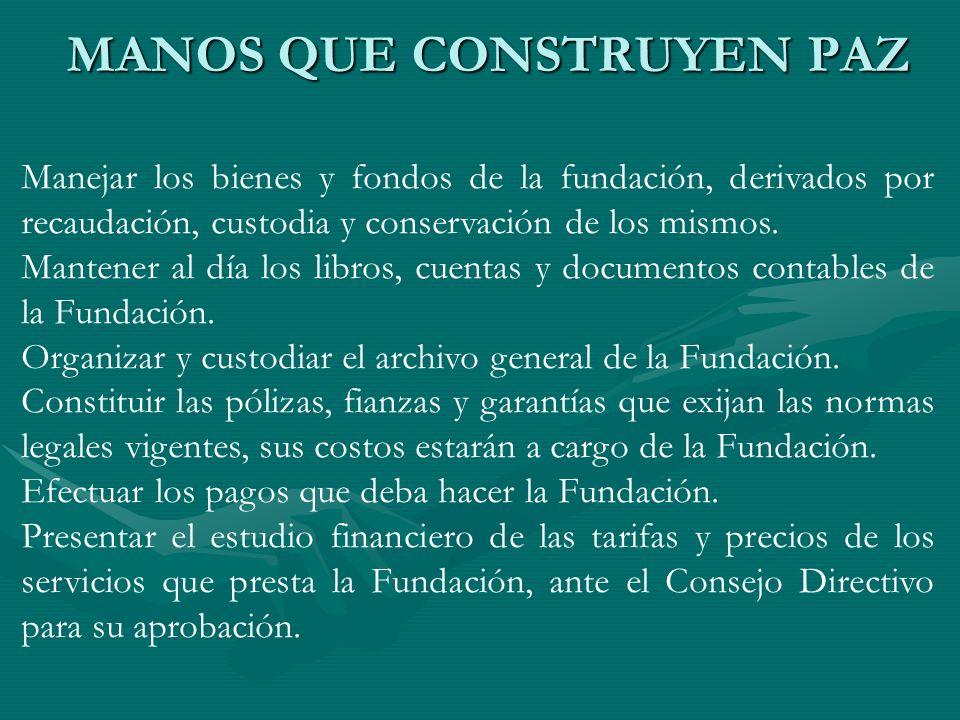 Manejar los bienes y fondos de la fundación, derivados por recaudación, custodia y conservación de los mismos. Mantener al día los libros, cuentas y d