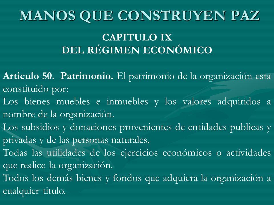 CAPITULO IX DEL RÉGIMEN ECONÓMICO Articulo 50. Patrimonio. El patrimonio de la organización esta constituido por: Los bienes muebles e inmuebles y los