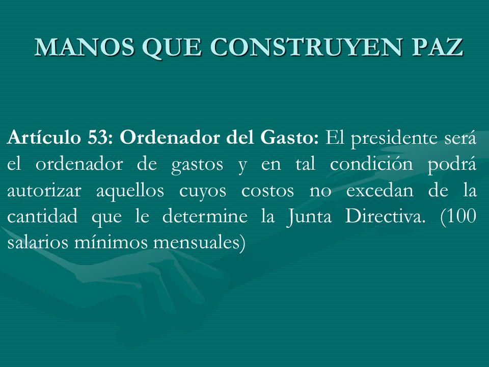 Artículo 53: Ordenador del Gasto: El presidente será el ordenador de gastos y en tal condición podrá autorizar aquellos cuyos costos no excedan de la