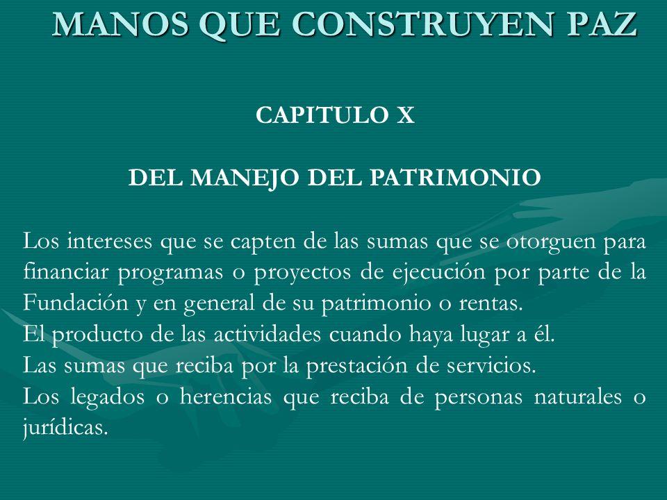 CAPITULO X DEL MANEJO DEL PATRIMONIO Los intereses que se capten de las sumas que se otorguen para financiar programas o proyectos de ejecución por pa