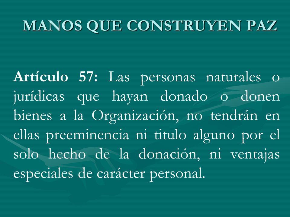 Artículo 57: Las personas naturales o jurídicas que hayan donado o donen bienes a la Organización, no tendrán en ellas preeminencia ni titulo alguno p