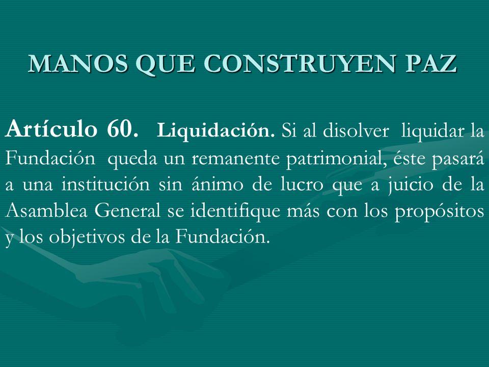 Artículo 60. Liquidación. Si al disolver liquidar la Fundación queda un remanente patrimonial, éste pasará a una institución sin ánimo de lucro que a