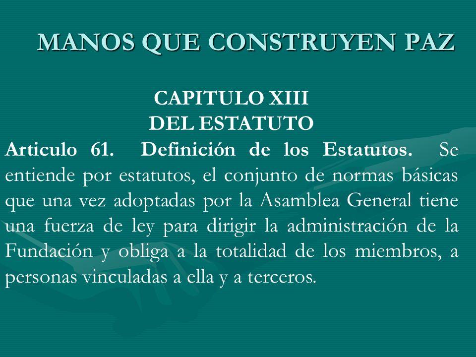 CAPITULO XIII DEL ESTATUTO Articulo 61. Definición de los Estatutos. Se entiende por estatutos, el conjunto de normas básicas que una vez adoptadas po