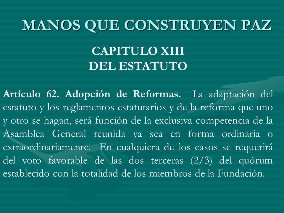 CAPITULO XIII DEL ESTATUTO Artículo 62. Adopción de Reformas. La adaptación del estatuto y los reglamentos estatutarios y de la reforma que uno y otro