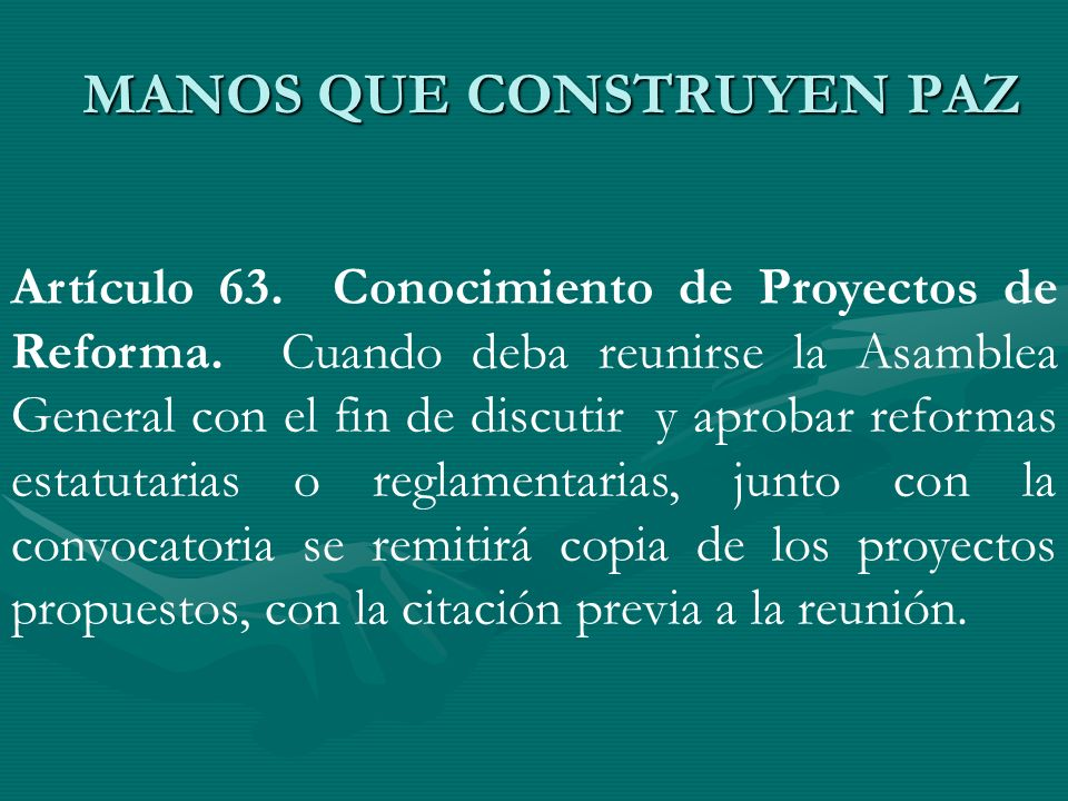 Artículo 63. Conocimiento de Proyectos de Reforma. Cuando deba reunirse la Asamblea General con el fin de discutir y aprobar reformas estatutarias o r