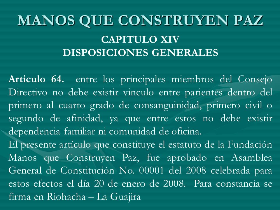 CAPITULO XIV DISPOSICIONES GENERALES Articulo 64. entre los principales miembros del Consejo Directivo no debe existir vinculo entre parientes dentro