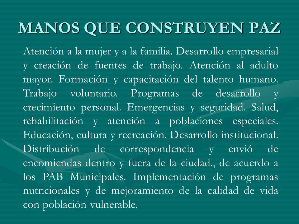 MANOS QUE CONSTRUYEN PAZ Atención a la mujer y a la familia. Desarrollo empresarial y creación de fuentes de trabajo. Atención al adulto mayor. Formac