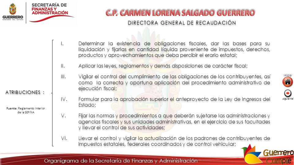 DIRECTORA GENERAL DE RECAUDACIÓN ATRIBUCIONES : I.Determinar la existencia de obligaciones fiscales, dar las bases para su liquidación y fijarlas en c