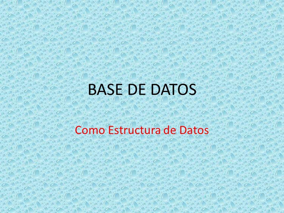 BASE DE DATOS Como Estructura de Datos