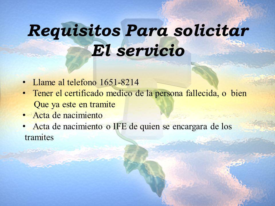 Requisitos Para solicitar El servicio Llame al telefono 1651-8214 Tener el certificado medico de la persona fallecida, o bien Que ya este en tramite A