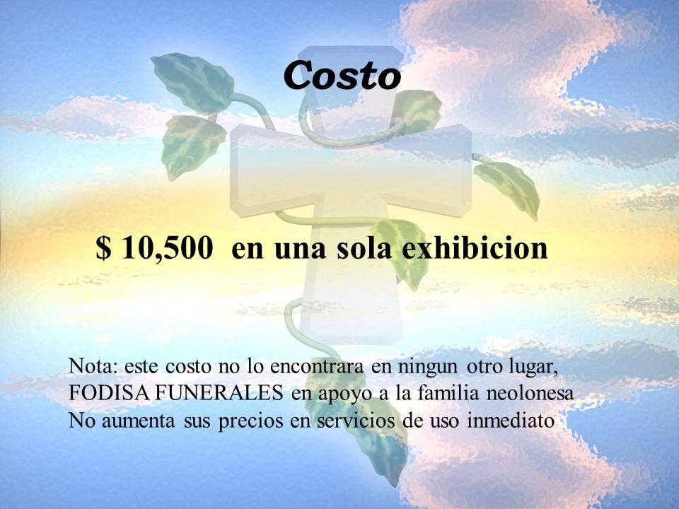 Costo $ 10,500 en una sola exhibicion Nota: este costo no lo encontrara en ningun otro lugar, FODISA FUNERALES en apoyo a la familia neolonesa No aume