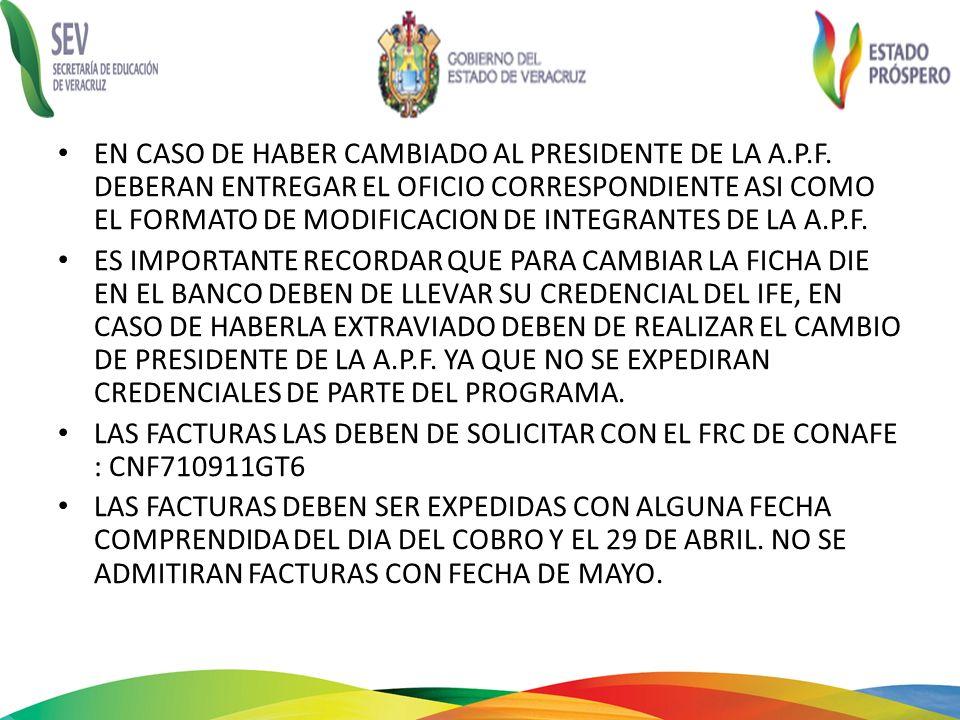 EN CASO DE HABER CAMBIADO AL PRESIDENTE DE LA A.P.F. DEBERAN ENTREGAR EL OFICIO CORRESPONDIENTE ASI COMO EL FORMATO DE MODIFICACION DE INTEGRANTES DE