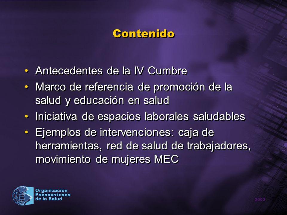 2003 Organización Panamericana de la Salud Contenido Antecedentes de la IV Cumbre Marco de referencia de promoción de la salud y educación en salud In