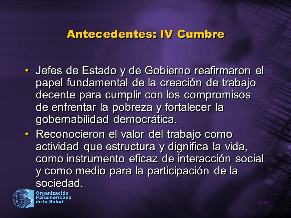 2003 Organización Panamericana de la Salud Antecedentes: IV Cumbre Jefes de Estado y de Gobierno reafirmaron el papel fundamental de la creación de tr