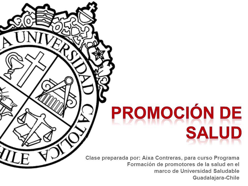 Clase preparada por: Aixa Contreras, para curso Programa Formación de promotores de la salud en el marco de Universidad Saludable Guadalajara-Chile