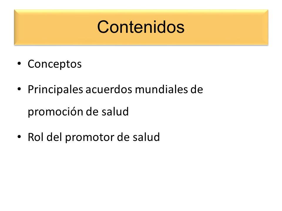 Conceptos Principales acuerdos mundiales de promoción de salud Rol del promotor de salud Contenidos