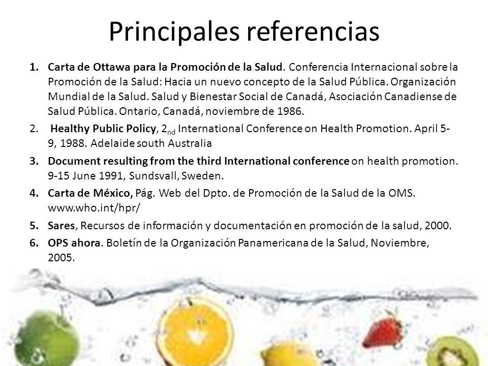 Principales referencias 1.Carta de Ottawa para la Promoción de la Salud. Conferencia Internacional sobre la Promoción de la Salud: Hacia un nuevo conc