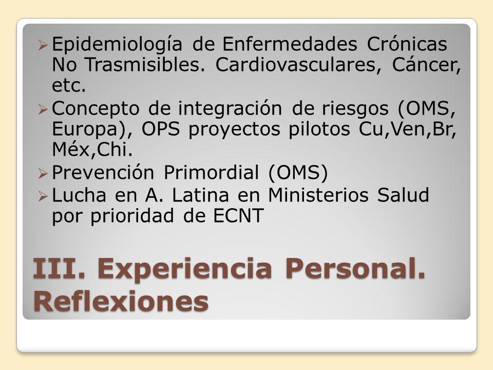 III. Experiencia Personal. Reflexiones Epidemiología de Enfermedades Crónicas No Trasmisibles. Cardiovasculares, Cáncer, etc. Concepto de integración