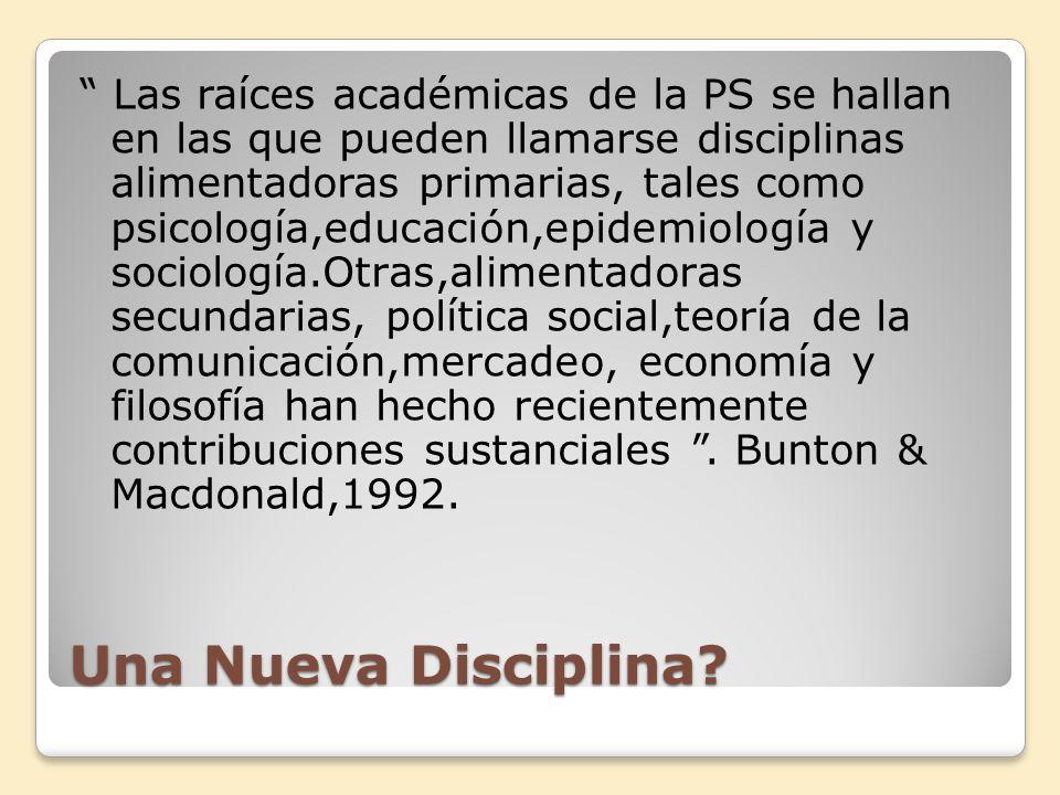 Una Nueva Disciplina? Las raíces académicas de la PS se hallan en las que pueden llamarse disciplinas alimentadoras primarias, tales como psicología,e