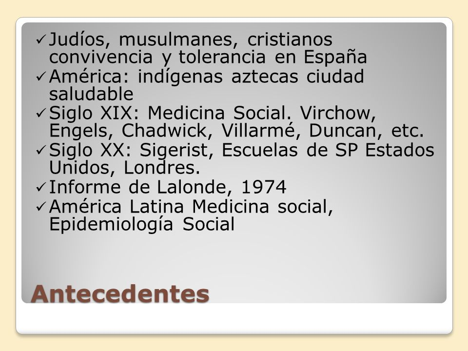 Antecedentes Judíos, musulmanes, cristianos convivencia y tolerancia en España América: indígenas aztecas ciudad saludable Siglo XIX: Medicina Social.