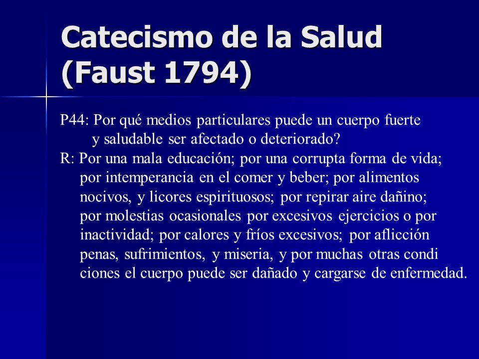 Catecismo de la Salud (Faust 1794) P44: Por qué medios particulares puede un cuerpo fuerte y saludable ser afectado o deteriorado? R: Por una mala edu