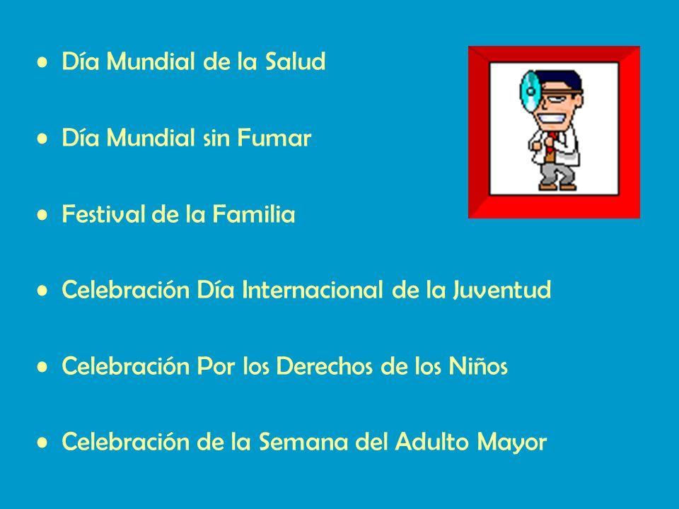 Día Mundial de la Salud Día Mundial sin Fumar Festival de la Familia Celebración Día Internacional de la Juventud Celebración Por los Derechos de los Niños Celebración de la Semana del Adulto Mayor