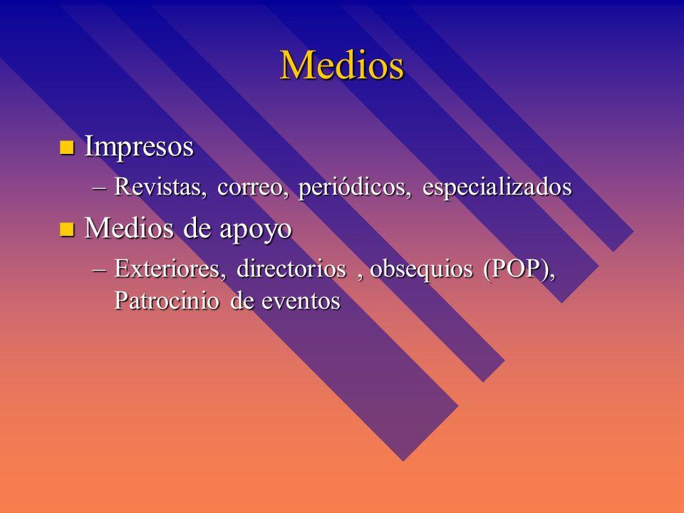 Medios Radio y televisión Radio y televisión –Televisión, cadenas, cable, independientes,satelital –Radio; Cadenas, locales Medios Interactivos Medios