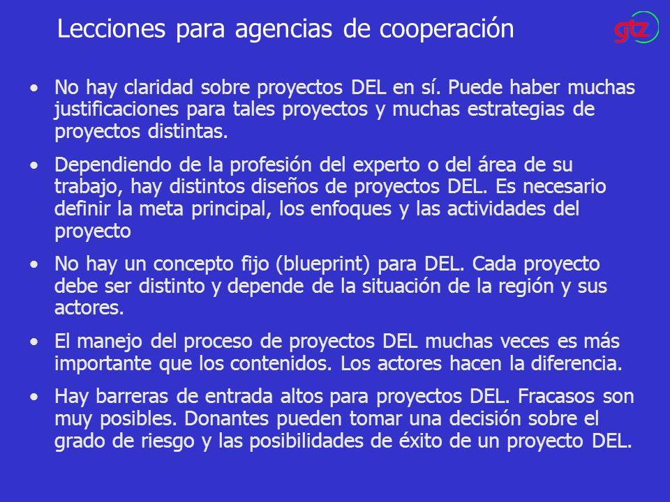 Lecciones para agencias de cooperación No hay claridad sobre proyectos DEL en sí. Puede haber muchas justificaciones para tales proyectos y muchas est