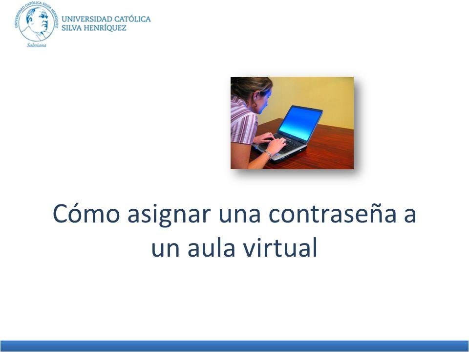 Cómo asignar una contraseña a un aula virtual