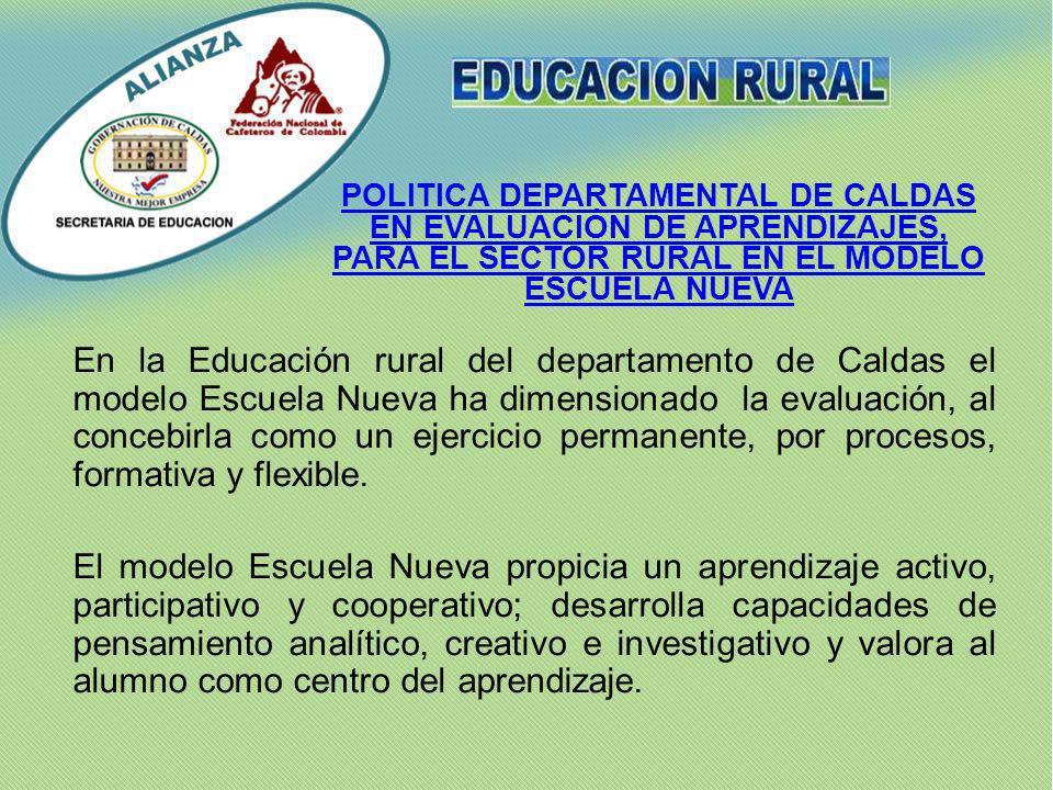 En la Educación rural del departamento de Caldas el modelo Escuela Nueva ha dimensionado la evaluación, al concebirla como un ejercicio permanente, po