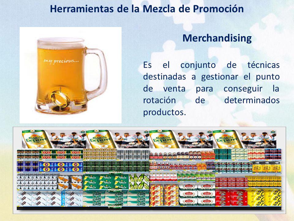 Herramientas de la Mezcla de Promoción Merchandising Es el conjunto de técnicas destinadas a gestionar el punto de venta para conseguir la rotación de