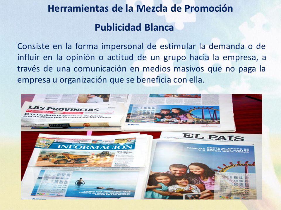 Herramientas de la Mezcla de Promoción Publicidad Blanca Consiste en la forma impersonal de estimular la demanda o de influir en la opinión o actitud