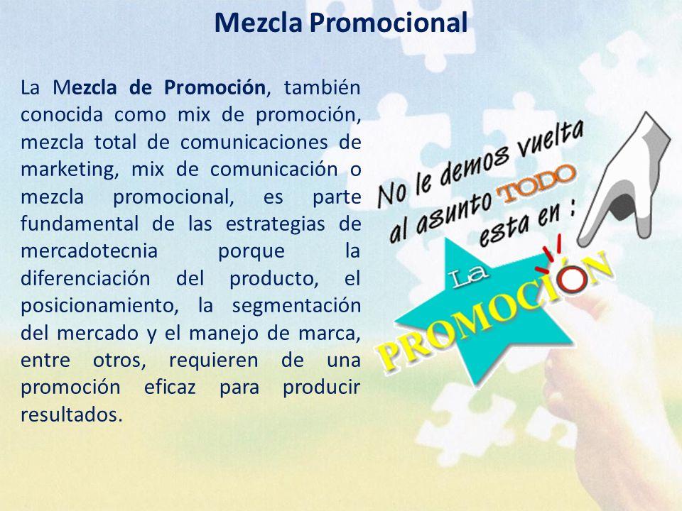 La Mezcla de Promoción, también conocida como mix de promoción, mezcla total de comunicaciones de marketing, mix de comunicación o mezcla promocional,