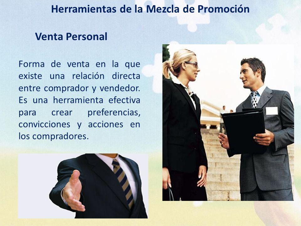 Venta Personal Herramientas de la Mezcla de Promoción Forma de venta en la que existe una relación directa entre comprador y vendedor. Es una herramie