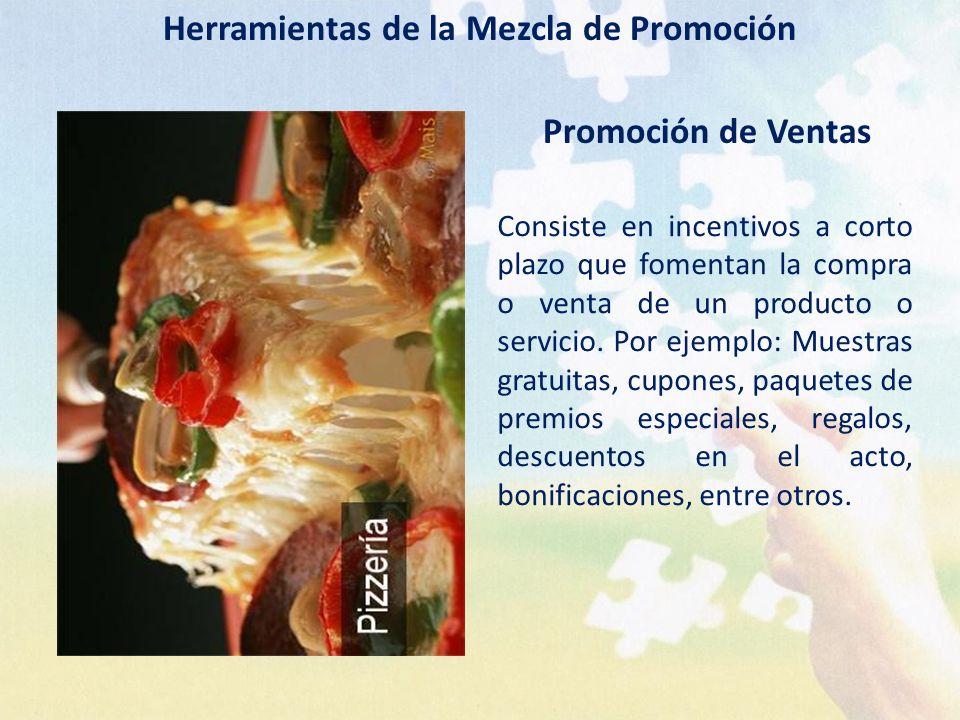 Herramientas de la Mezcla de Promoción Promoción de Ventas Consiste en incentivos a corto plazo que fomentan la compra o venta de un producto o servic