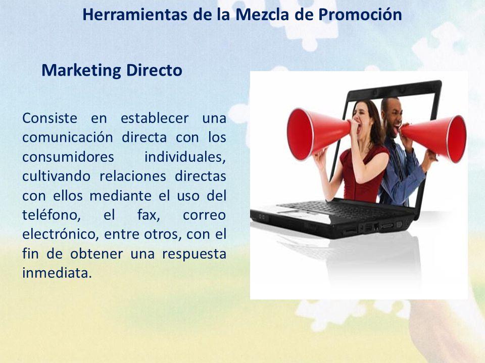 Herramientas de la Mezcla de Promoción Marketing Directo Consiste en establecer una comunicación directa con los consumidores individuales, cultivando