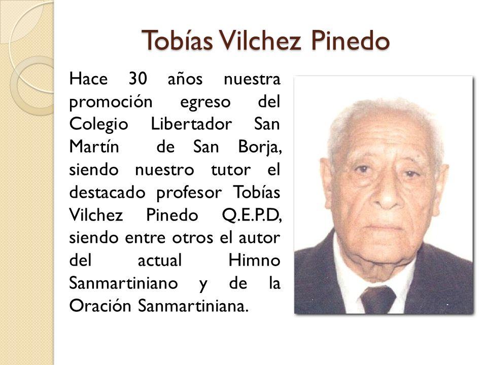 Tobías Vilchez Pinedo Hace 30 años nuestra promoción egreso del Colegio Libertador San Martín de San Borja, siendo nuestro tutor el destacado profesor