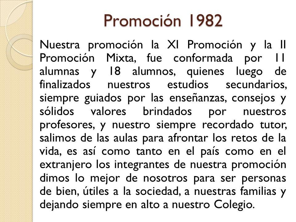 Promoción 1982 Nuestra promoción la XI Promoción y la II Promoción Mixta, fue conformada por 11 alumnas y 18 alumnos, quienes luego de finalizados nue