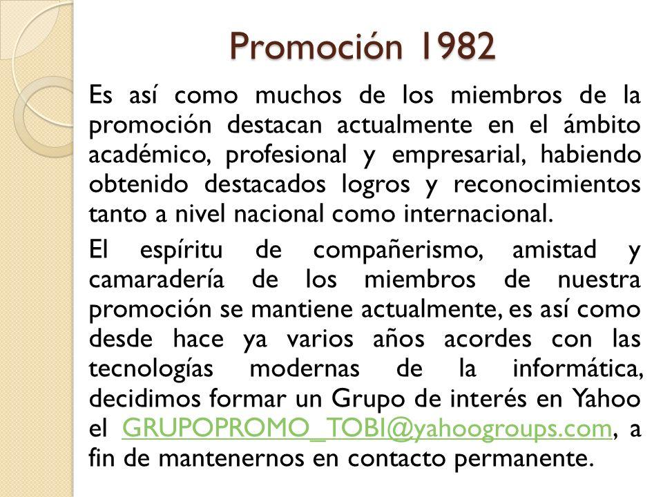Promoción 1982 Es así como muchos de los miembros de la promoción destacan actualmente en el ámbito académico, profesional y empresarial, habiendo obt