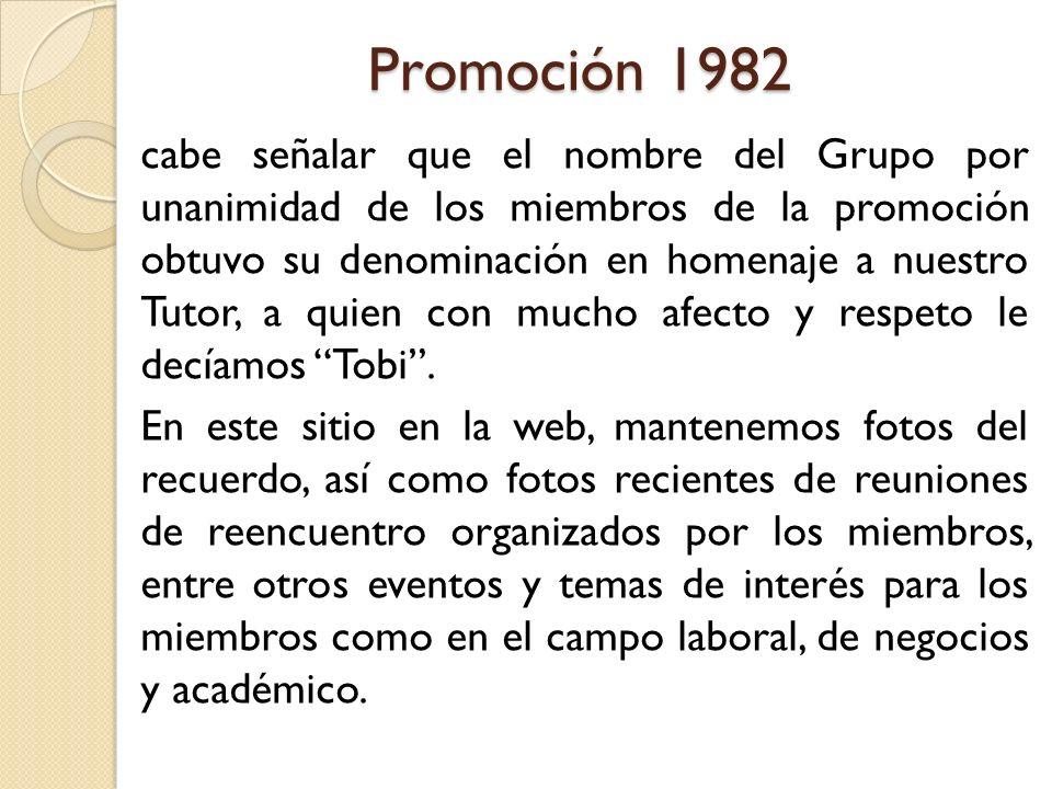 Promoción 1982 cabe señalar que el nombre del Grupo por unanimidad de los miembros de la promoción obtuvo su denominación en homenaje a nuestro Tutor,