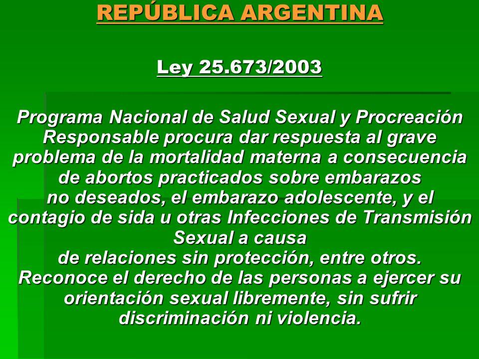 REPÚBLICA ARGENTINA Ley 25.673/2003 Programa Nacional de Salud Sexual y Procreación Responsable procura dar respuesta al grave problema de la mortalid