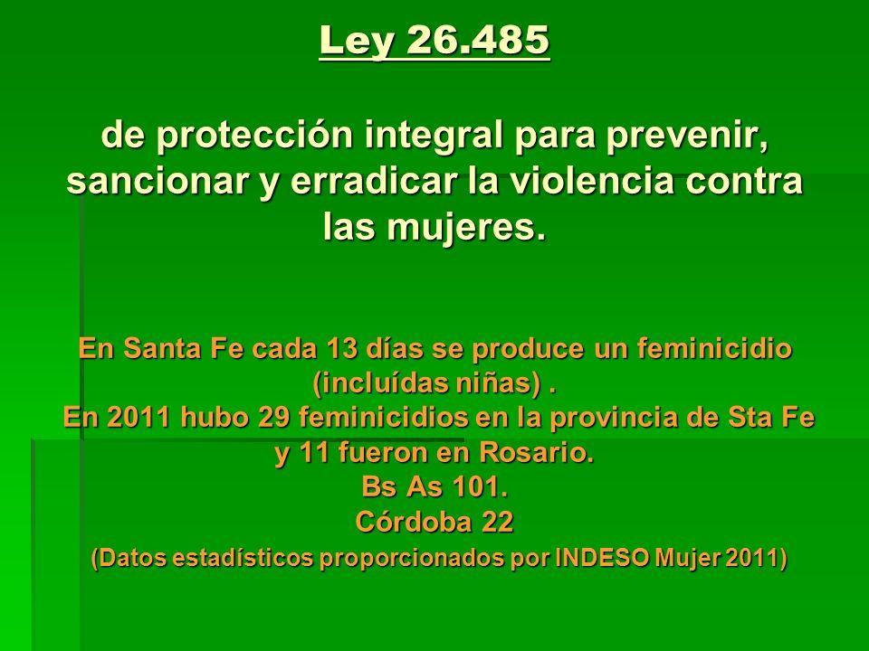 Ley 26.485 de protección integral para prevenir, sancionar y erradicar la violencia contra las mujeres. En Santa Fe cada 13 días se produce un feminic
