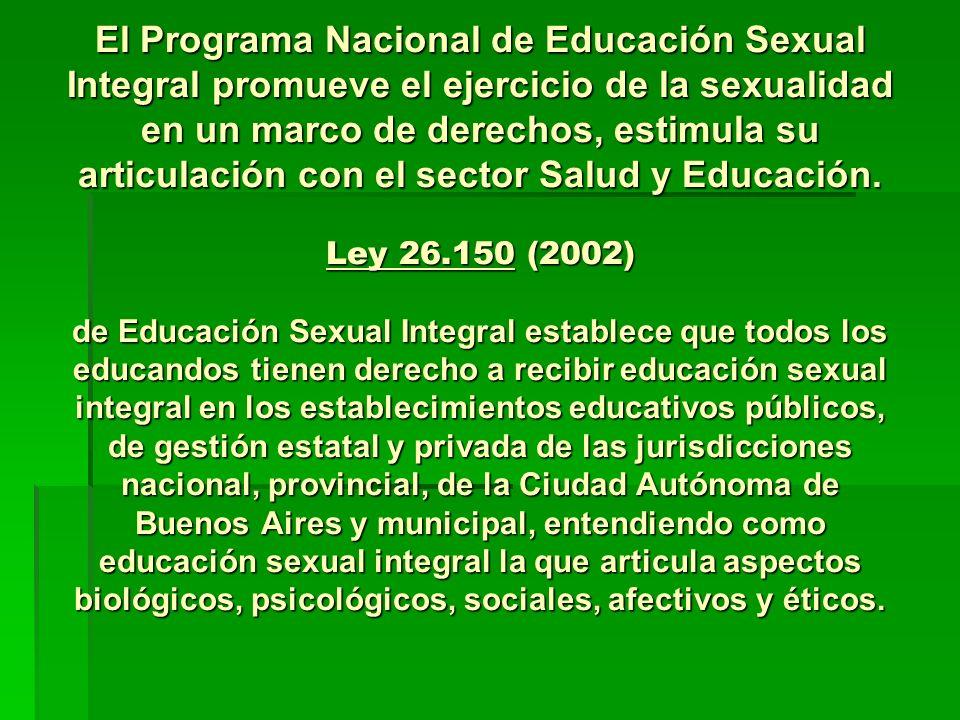 El Programa Nacional de Educación Sexual Integral promueve el ejercicio de la sexualidad en un marco de derechos, estimula su articulación con el sect