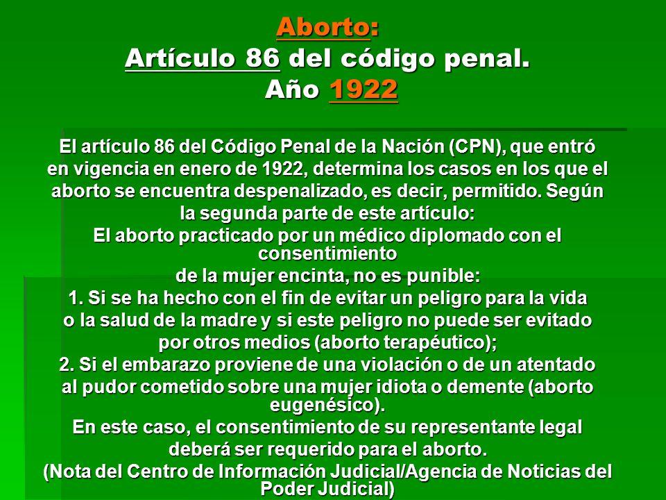 Aborto: Artículo 86 del código penal. Año 1922 Año 1922 El artículo 86 del Código Penal de la Nación (CPN), que entró en vigencia en enero de 1922, de