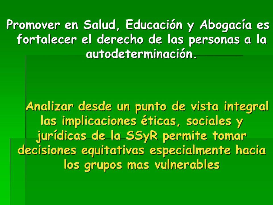 Promover en Salud, Educación y Abogacía es fortalecer el derecho de las personas a la autodeterminación. Promover en Salud, Educación y Abogacía es fo