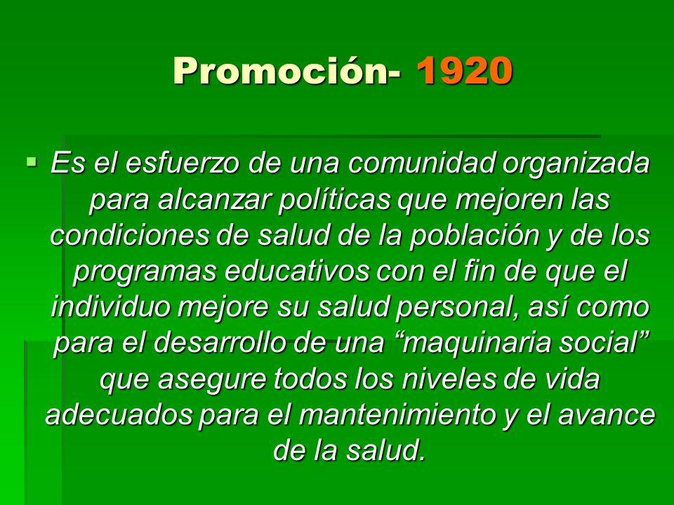 Promoción- 1920 Es el esfuerzo de una comunidad organizada para alcanzar políticas que mejoren las condiciones de salud de la población y de los progr